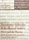 DOCUMENTOS MEDIEVALES DE SEVILLA EN EL ARCHIVO MUNICIPAL DE MURCIA. FUEROS, PRIVILEGIOS, ORDENA