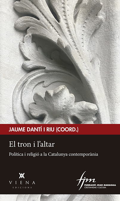 EL TRON I L´ALTAR. POLÍTICA I RELIGIÓ A LA CATALUNYA CONTEMPORÀNIA
