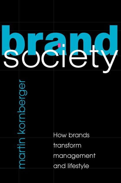 BRAND SOCIETY. HOW BRANDS TRANSFORM MANAGEMENT AND LIFESTYLE