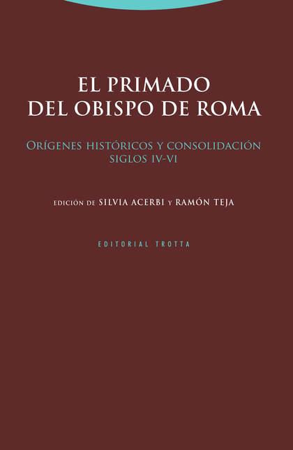 EL PRIMADO DEL OBISPO DE ROMA. ORÍGENES HISTÓRICOS Y CONSOLIDACIÓN (SIGLOS IV-VI)
