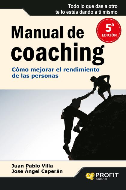 MANUAL DE COACHING : CÓMO MEJORAR EL RENDIMIENTO DE LAS PERSONAS