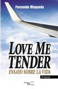 LOVE ME TENDER (2ª EDICIÓN). ENSAYO SOBRE LA VIDA