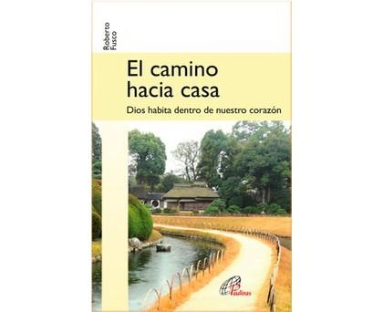 EL CAMINO HACIA CASA. DIOS HABITA DENTRO DE NUESTRO CORAZÓN