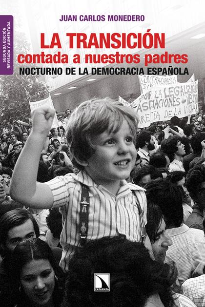 LA TRANSICIÓN CONTADA A NUESTROS PADRES : NOCTURNO DE LA DEMOCRACIA ESPAÑOLA