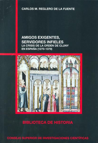 AMIGOS EXIGENTES, SERVIDORES INFIELES : LA CRISIS DE LA ORDEN DE CLUNY EN ESPAÑA (1270-1379)