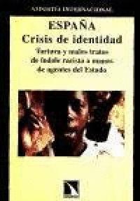ESPAÑA, CRISIS DE IDENTIDAD : TORTURA Y MALOS TRATOS DE ÍNDOLE RACISTA A MANOS DE AGENTES DEL E