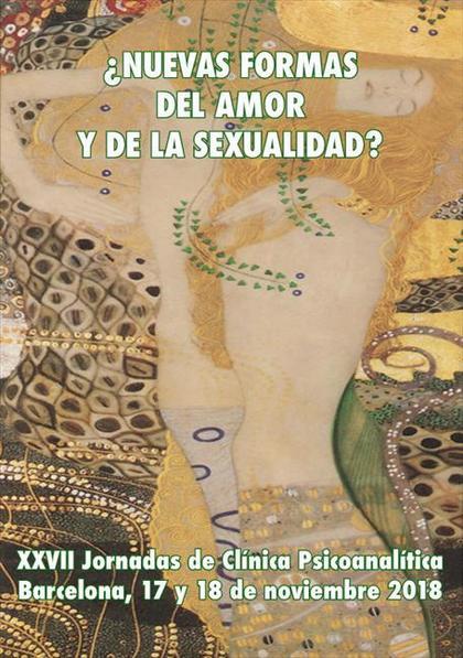 ¿NUEVAS FORMAS DEL AMOR Y DE LA SEXUALIDAD?. XXVII JORNADAS DE CLÍNICA PSICOANALÍTICA. BARCELON