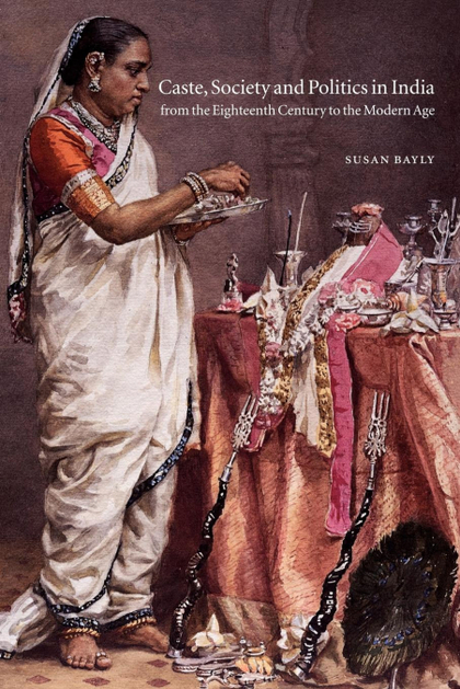 CASTE, SOCIETY AND POLITICS IN INDIA FROM THE EIGHTEENTH CENTURY TO THE MODERN A