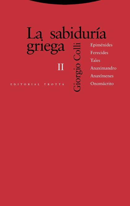 LA SABIDURÍA GRIEGA II. EPIMÉNIDES, FERECIDES, TALES, ANAXIMANDRO, ANAXÍMENES, ONOMÁCRITO