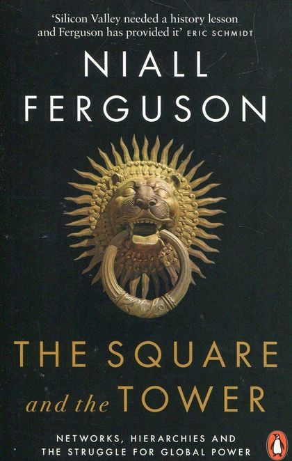 THE SQUARE AND THE TOWER : NETWORKS, HIERARCHIES AND THE STRUGGLE FOR GLOBAL POW