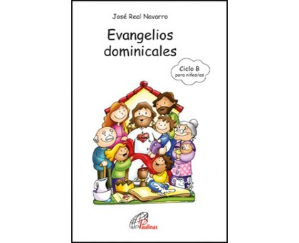 EVANGELIOS DOMINICALES DEL CICLO B PARA NIÑOS/AS DE 8 A 12 AÑOS. ACTIVIDADES, COMENTARIOS, PROP