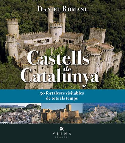 CASTELLS DE CATALUNYA. 50 FORTALESES VISITABLES DE LA NOSTRA TERRA