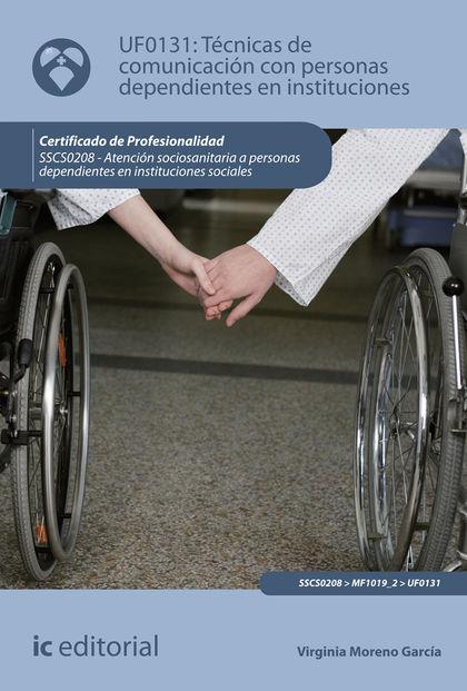 TÉCNICAS DE COMUNICACIÓN CON PERSONAS DEPENDIENTES EN INSTITUCIONES. SSCS0208 -