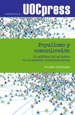POPULISMO Y COMUNICACIÓN : LA POLÍTICA DEL MALESTAR EN EL CONTEXTO LATINOAMERICANO