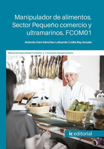MANIPULADOR DE ALIMENTOS. SECTOR PEQUEÑO COMERCIO Y ULTRAMARINOS. FCOM01