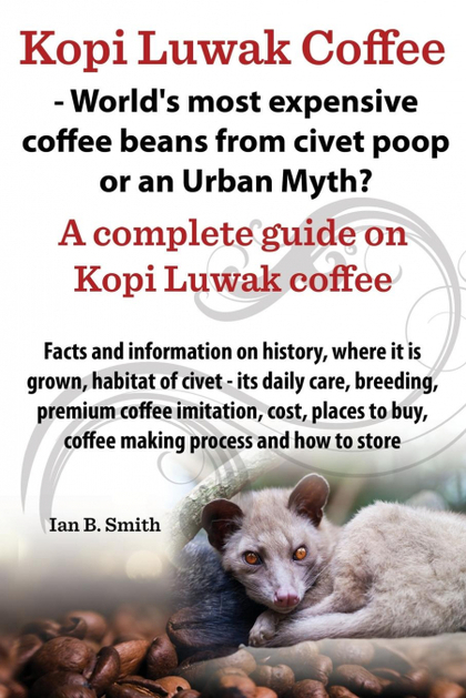 KOPI LUWAK COFFEE - WORLD´S MOST EXPENSIVE COFFEE BEANS FROM CIVET POOP OR AN UR.
