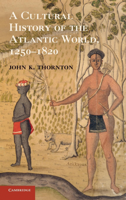 A CULTURAL HISTORY OF THE ATLANTIC WORLD, 1250 1820