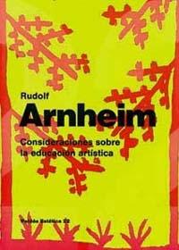 RUDOLF ARNHEIM CONSIDERACIONES SOBRE EDUCACION ARTISTICA