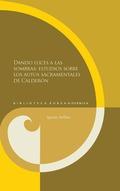DANDO LUCES A LAS SOMBRAS:ESTUDIOS SOBRE LOS AUTOS SACRAMEN. DE CALDERON