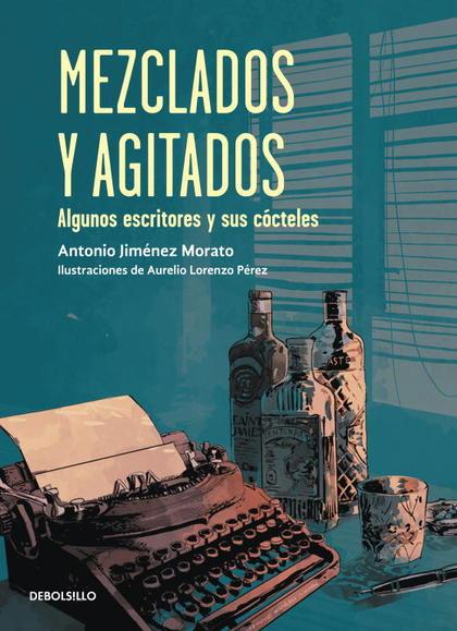 MEZCLADOS Y AGITADOS.. ALGUNOS ESCRITORES Y SUS CÓCTELES