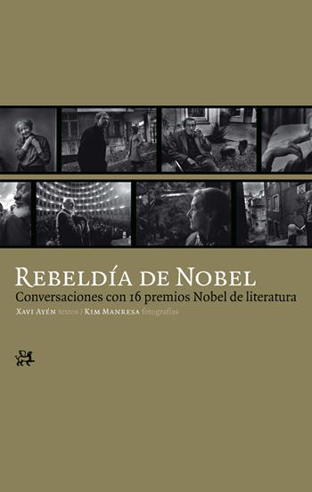 REBELDÍA DE NOBEL : CONVERSACIONES CON 16 PREMIOS NOBEL DE LITERATURA