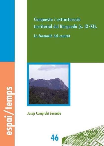 CONQUESTA I ESTRUCTURACIÓ TERRITORIAL DEL BERGUEDÀ (S. IX-XI) : LA FORMACIÓ DEL COMTAT