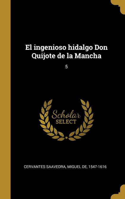 EL INGENIOSO HIDALGO DON QUIJOTE DE LA MANCHA. 5