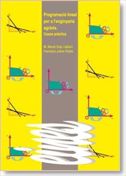 PROGRAMACIÓ LINEAL PER A L´ENGINYERIA AGRÀRIA : CASOS PRÀCTICS