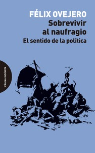 SOBREVIVIR AL NAUFRAGIO. EL SENTIDO DE LA POLÍTICA