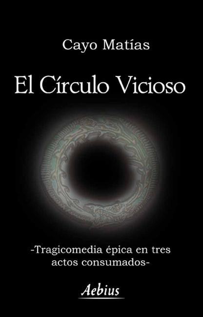 EL CÍRCULO VICIOSO : TRAGICOMEDIA ÉPICA EN TRES ACTOS CONSUMADOS