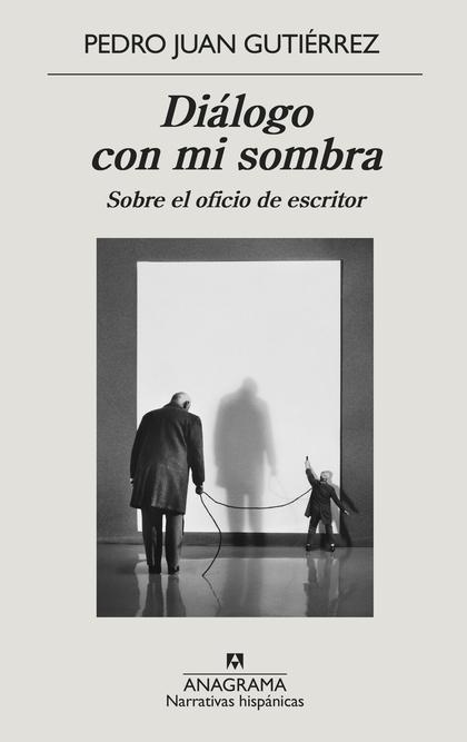 DIÁLOGO CON MI SOMBRA. SOBRE EL OFICIO DE ESCRITOR
