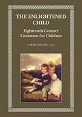 THE ENLIGHTENED CHILD : EIGHTEENTH-CENTURY LITERATURE FOR CHILDREN
