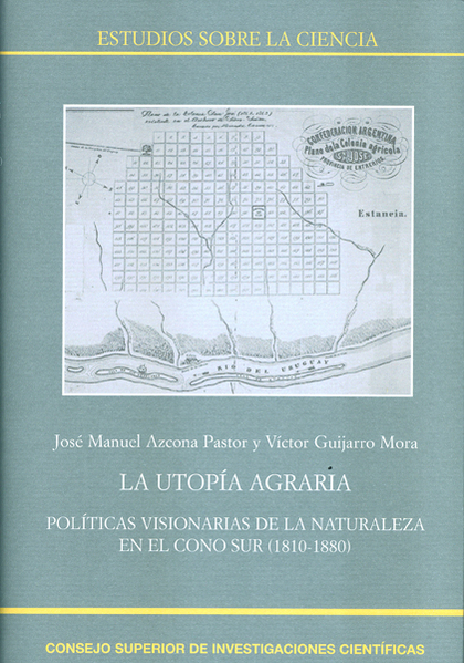 LA UTOPÍA AGRARIA: POLÍTICAS VISIONARIAS DE LA NATURALEZA EN EL CONO SUR (1810-1