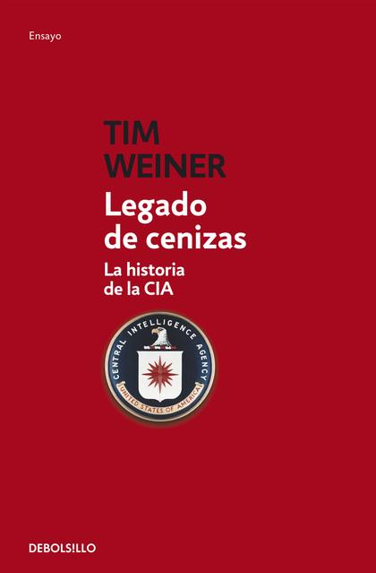 LEGADO DE CENIZAS. LA HISTORIA DE LA CIA
