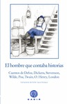 EL HOMBRE QUE CONTABA HISTORIAS. CUENTOS DE DEFOE, DICKENS, STEVENSON, WILDE, POE, TWAIN, O. HE