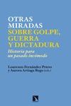 NUEVAS MIRADAS SOBRE GOLPE, GUERRA Y DICTADURA : HISTORIA PARA UN PASADO INCÓMODO
