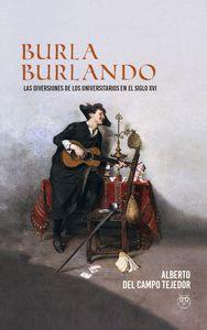 BURLA BURLANDO. LAS DIVERSIONES DE LOS UNIVERSITARIOS EN EL SIGLO XVI
