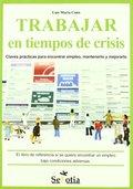 TRABAJAR EN TIEMPOS DE CRISIS. CLAVES PRÁCTICAS PARA ENCONTRAR EMPLEO, MANTENERLO Y MEJORARLO