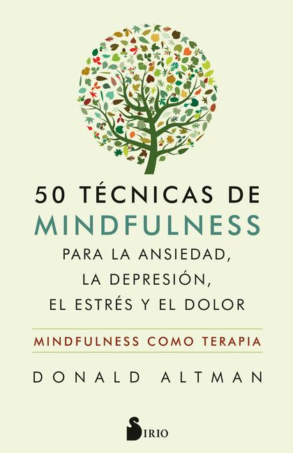 50 TÉCNICAS DE MINDFULNESS PARA LA ANSIEDAD, LA DEPRESIÓN, EL ESTRÉS Y EL DOLOR MINDFULNESS COM