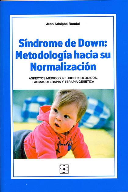 SÍNDROME DE DOWN: METODOLOGÍA HACIA SU NORMALIZACIÓN. ASPECTOS MÉDICOS, NEUROPSICOLÓGICOS, FARM