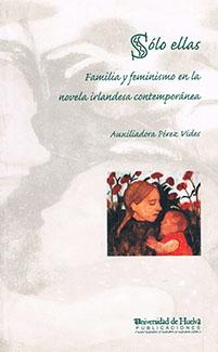 SÓLO ELLAS: FAMILIA Y FEMINISMO EN LA NOVELA IRLANDESA CONTEMPORÁNEA