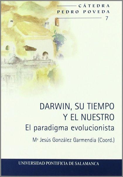 DARWIN, SU TIEMPO Y EL NUESTRO : EL PARADIGMA EVOLUCIONISTA