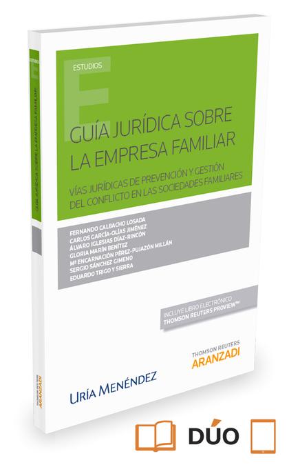 GUÍA JURÍDICA SOBRE LA EMPRESA FAMILIAR ( PAPEL + E-BOOK ). VÍAS JURÍDICAS DE PREVENCIÓN Y GEST