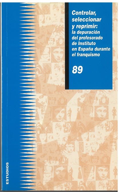 CONTROLAR, SELECCIONAR Y REPRIMIR : LA DEPURACIÓN DEL PROFESORADO EN ESPAÑA DURANTE EL FRANQUIS
