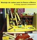 MONTAJE DE CAÑAS PARA LA PESCA A MOSCA. SU MONTAJE, REPARACIÓN Y MANTENIMIENTO