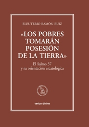 «LOS POBRES TOMARÁN POSESIÓN DE LA TIERRA». EL SALMO 37 Y SU ORIENTACIÓN ESCATOLÓGICA