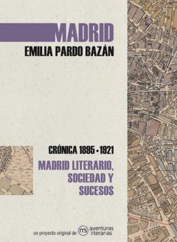 MADRID. CRÓNICA DE EMILIA PARDO BAZÁN. 1895-1921