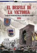 EL DESFILE DE LA VICTORIA : LA MAYOR PARADA MILITAR DE LA HISTORIA DE ESPAÑA 1939