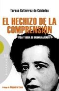 EL HECHIZO DE LA COMPRENSIÓN. VIDA Y OBRA DE HANNAH ARENDT