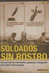 SOLDADOS SIN ROSTRO : LOS SERVICIOS DE INFORMACIÓN, ESPIONAJE Y CRIPTOGRAFÍA EN LA GUERRA CIVIL